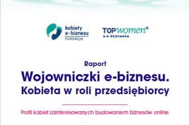 RAPORT: Wojowniczki e-biznesu. Jaki jest profil kobiet, które chcą budować biznes online?